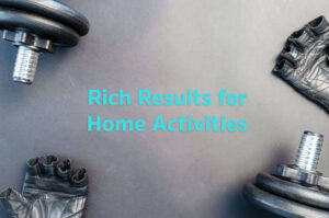 rich results home activities